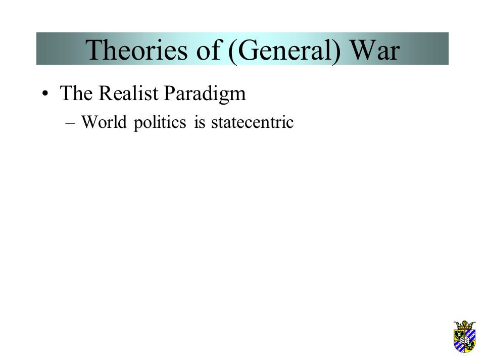 Theories of (General) War The Realist Paradigm