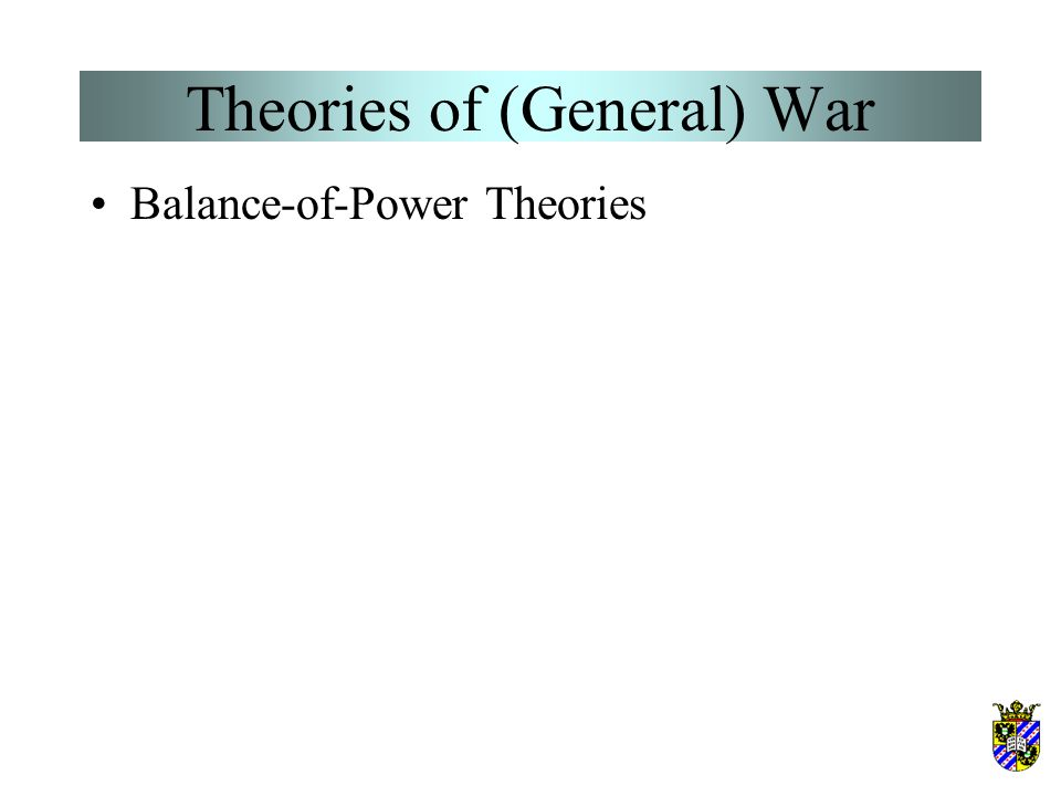 Theories of (General) War The Realist Paradigm –Action-reaction spiral –The classic security dilemma This explains why states that prefer peace can ra