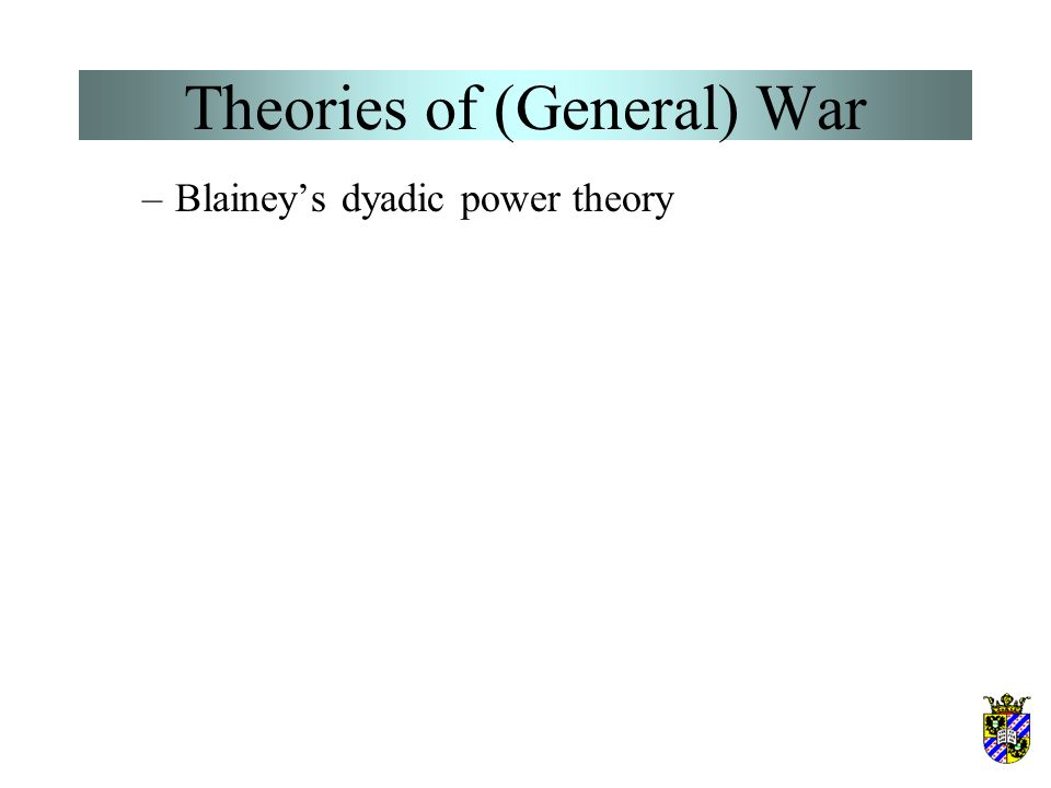 Theories of (General) War Balance-of-Power Theories According to most balance-of-power theorists, power is acquired by –(1) the addition of territory;