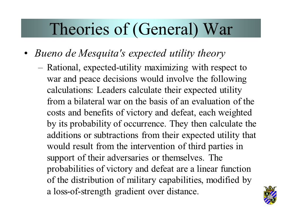 Theories of (General) War Blainey's dyadic power theory –A theory that traces the causes of war to the dyadic power relationship between two states -