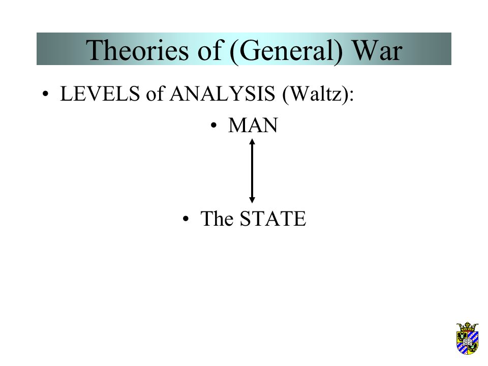 Theories of (General) War Blainey s dyadic power theory –A theory that traces the causes of war to the dyadic power relationship between two states - emphasizing the perceptions of this relationship rather than the objective balance of power - is suggested by Blainey (1973).