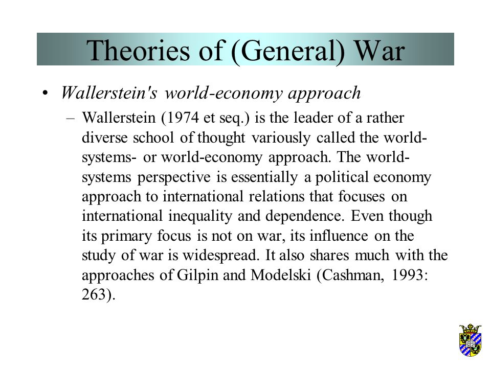 Theories of (General) War Gilpin's theory of hegemonic transitions (2) –These and other theories of hegemonic war (Wallerstein, 1984; Väyrynen, 1983;