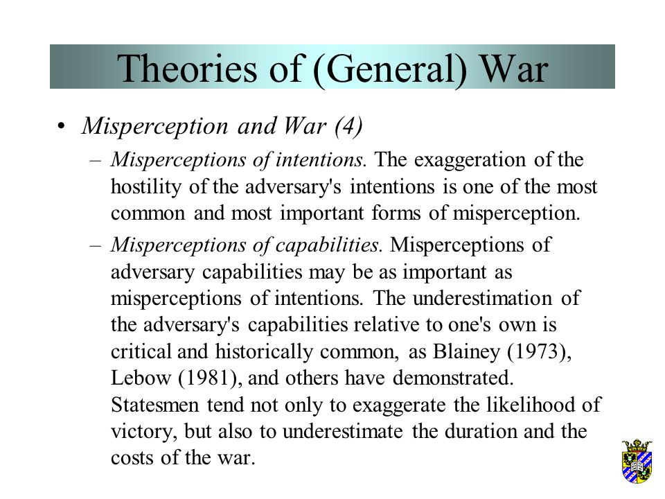 Theories of (General) War Misperception and War (3) –Misperceptions of intentions. The exaggeration of the hostility of the adversary's intentions is