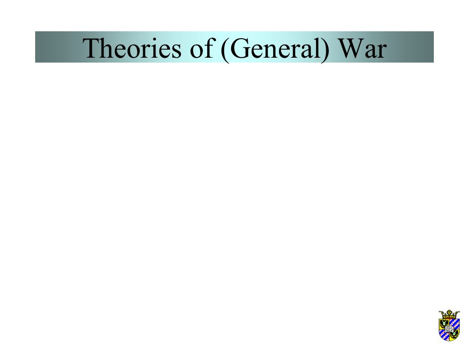 Theories of (General) War Evaluation So, what have we accomplished ever since Plato, Thucydides, Sun Tzu, and other classical thinkers about the cause