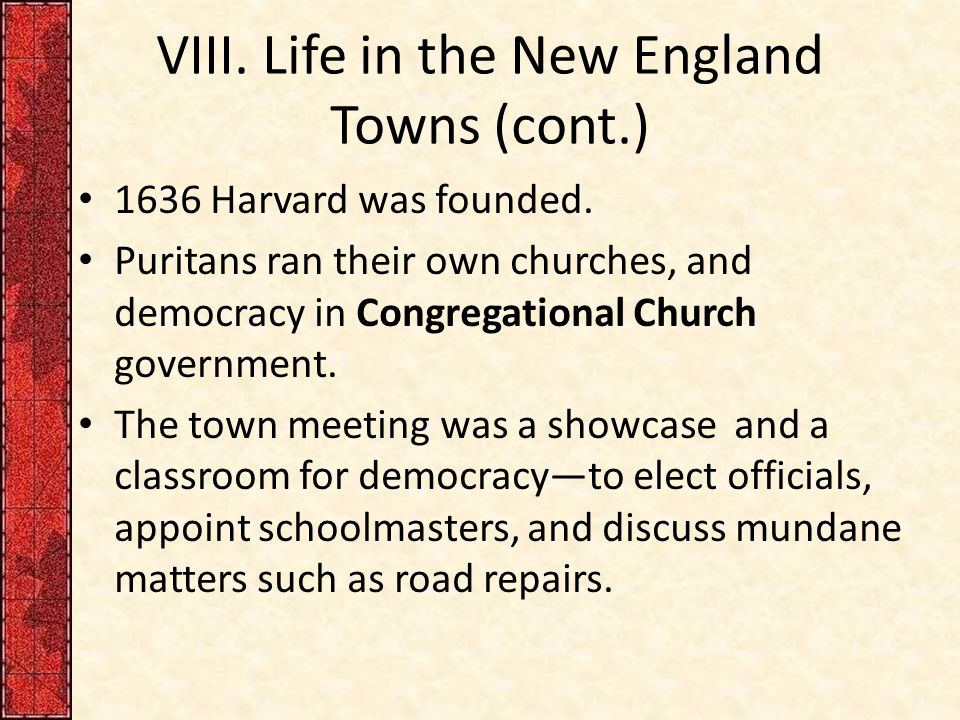 VIII. Life in the New England Towns (cont.) 1636 Harvard was founded.