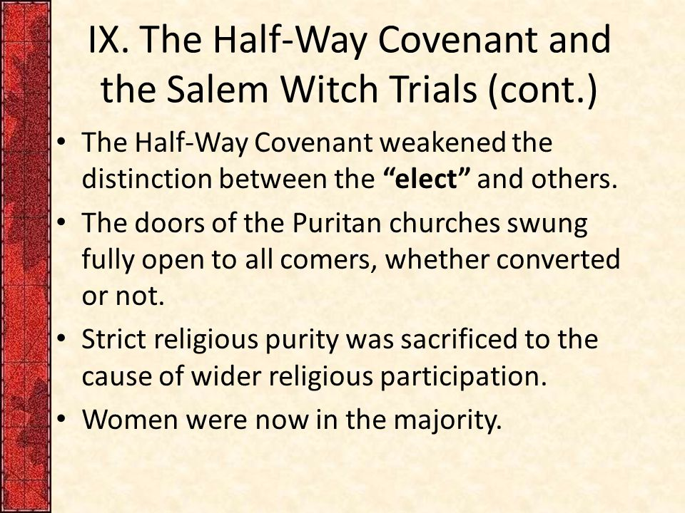 """IX. The Half-Way Covenant and the Salem Witch Trials (cont.) The Half-Way Covenant weakened the distinction between the """"elect"""" and others. The doors"""