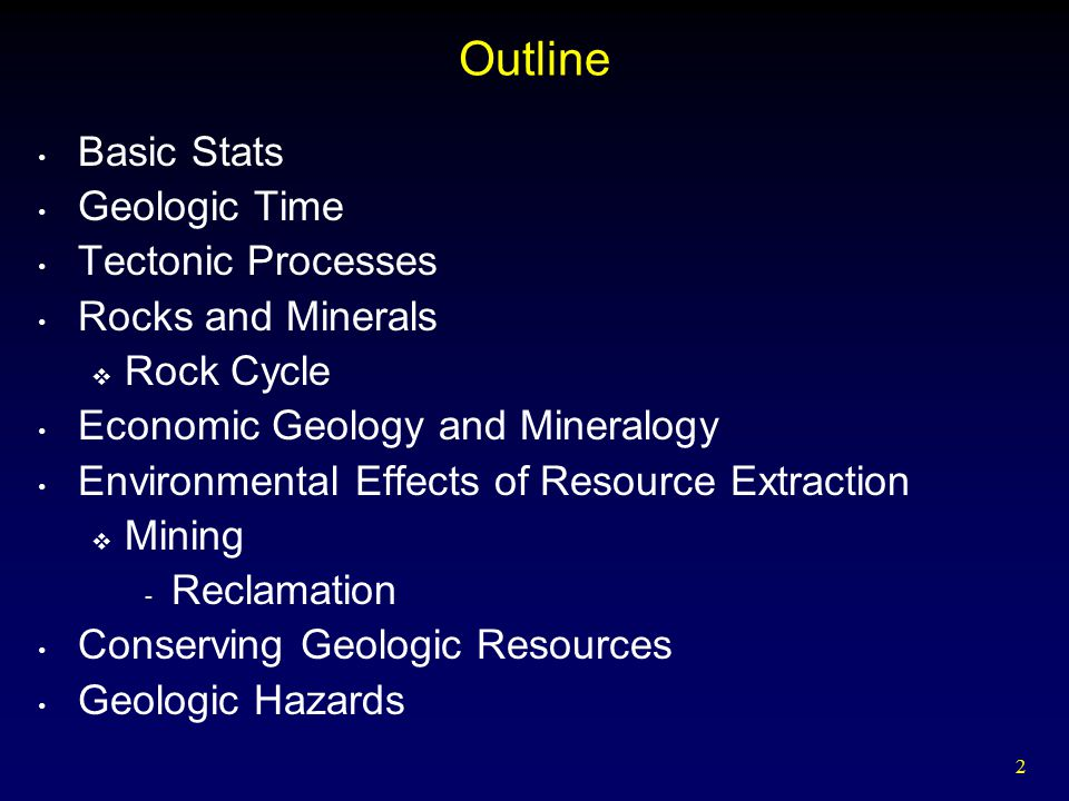 2 Outline Basic Stats Geologic Time Tectonic Processes Rocks and Minerals  Rock Cycle Economic Geology and Mineralogy Environmental Effects of Resour
