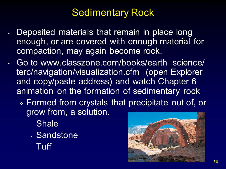 50 Sedimentary Rock Deposited materials that remain in place long enough, or are covered with enough material for compaction, may again become rock. G