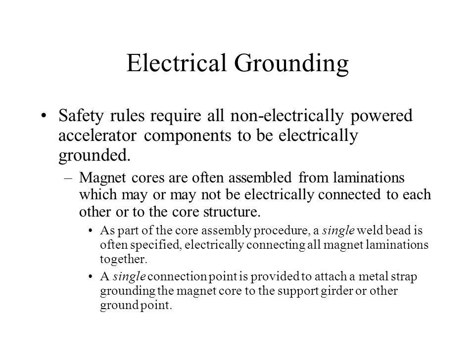 Electrical Grounding Safety rules require all non-electrically powered accelerator components to be electrically grounded.