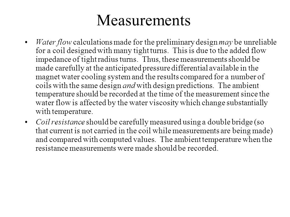 Measurements Water flow calculations made for the preliminary design may be unreliable for a coil designed with many tight turns.