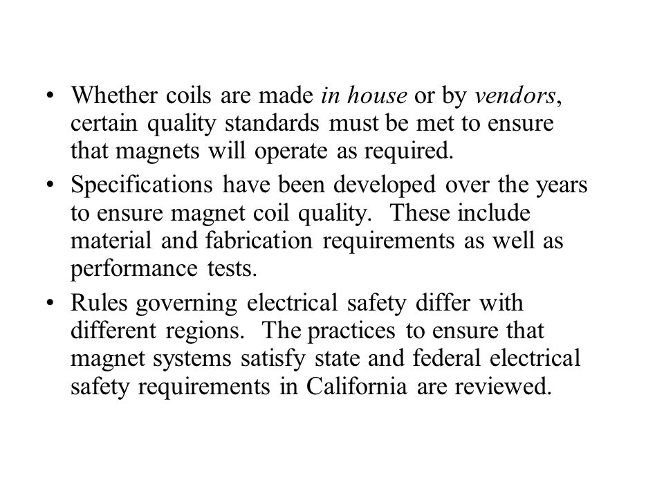 Whether coils are made in house or by vendors, certain quality standards must be met to ensure that magnets will operate as required.