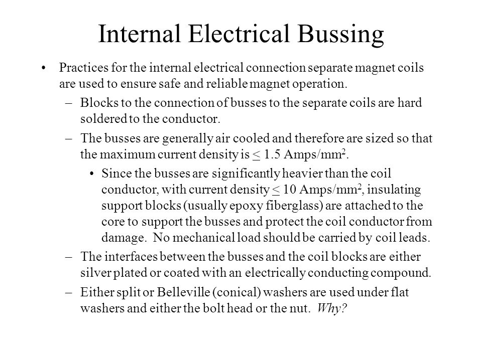 Internal Electrical Bussing Practices for the internal electrical connection separate magnet coils are used to ensure safe and reliable magnet operation.