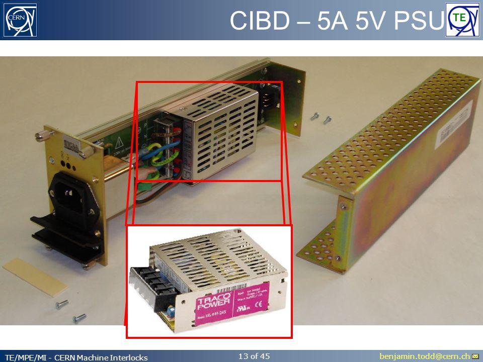 benjamin.todd@cern.ch TE/MPE/MI - CERN Machine Interlocks 13 of 45 CIBD – 5A 5V PSU