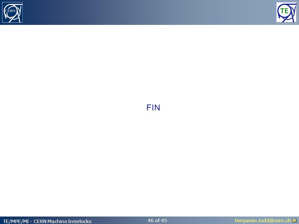benjamin.todd@cern.ch TE/MPE/MI - CERN Machine Interlocks 46 of 45 FIN