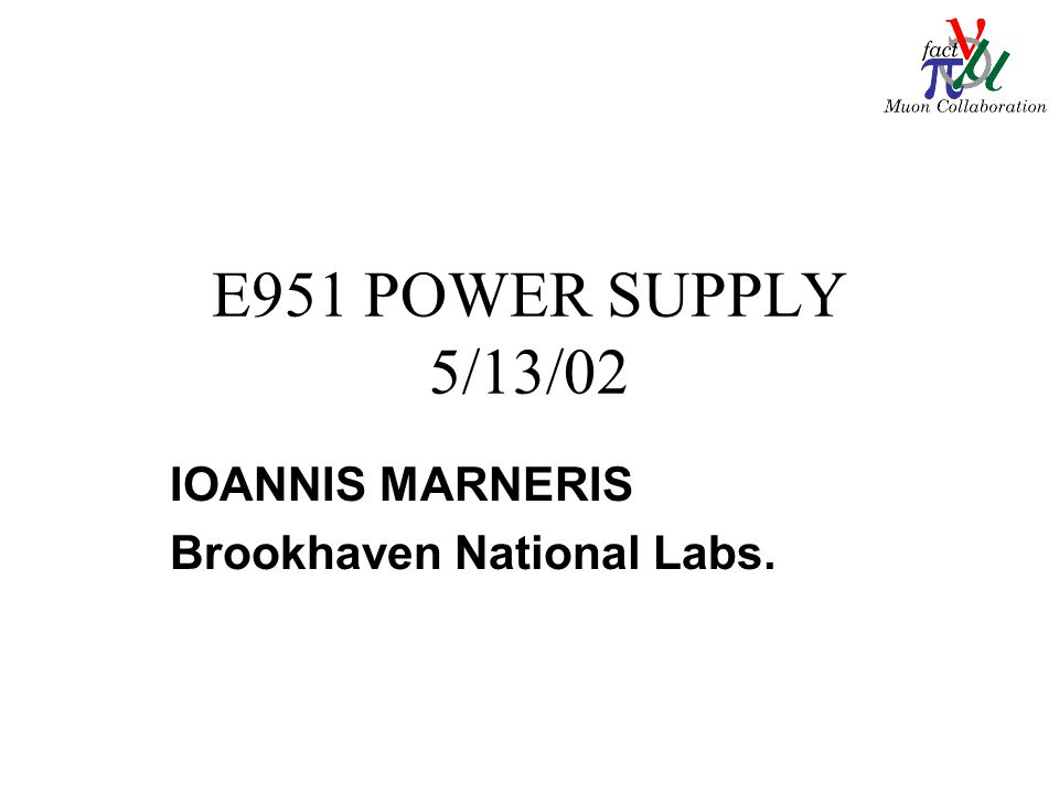 E951 POWER SUPPLY 5/13/02 IOANNIS MARNERIS Brookhaven National Labs.