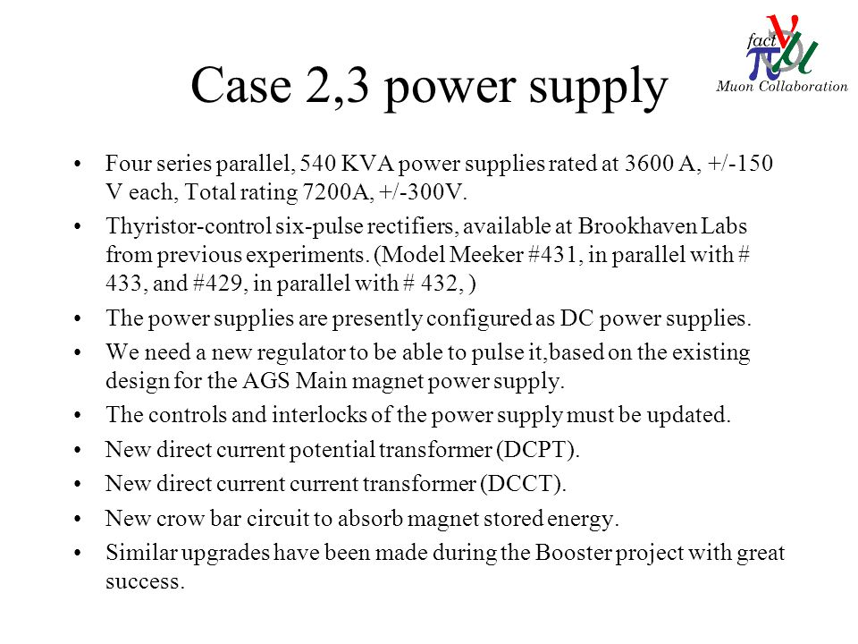 Case 2,3 power supply Four series parallel, 540 KVA power supplies rated at 3600 A, +/-150 V each, Total rating 7200A, +/-300V.
