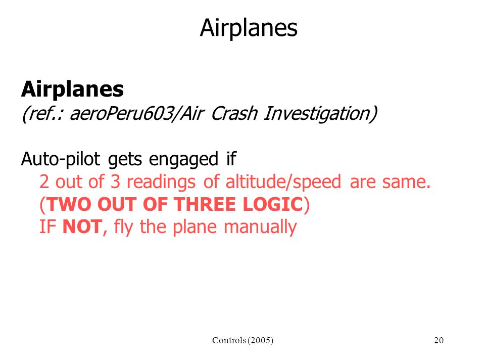 Controls (2005)20 Airplanes (ref.: aeroPeru603/Air Crash Investigation) Auto-pilot gets engaged if 2 out of 3 readings of altitude/speed are same.