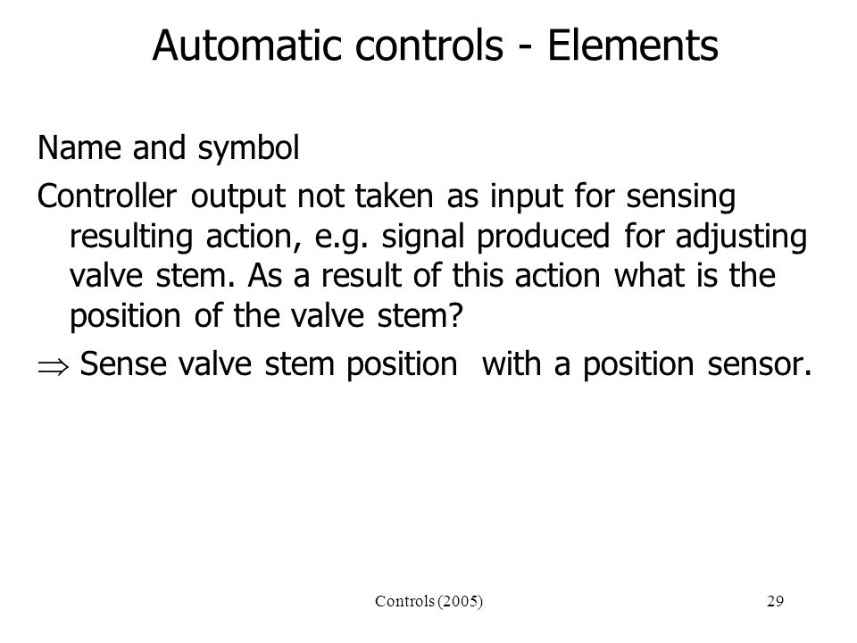 Controls (2005)29 Automatic controls - Elements Name and symbol Controller output not taken as input for sensing resulting action, e.g.