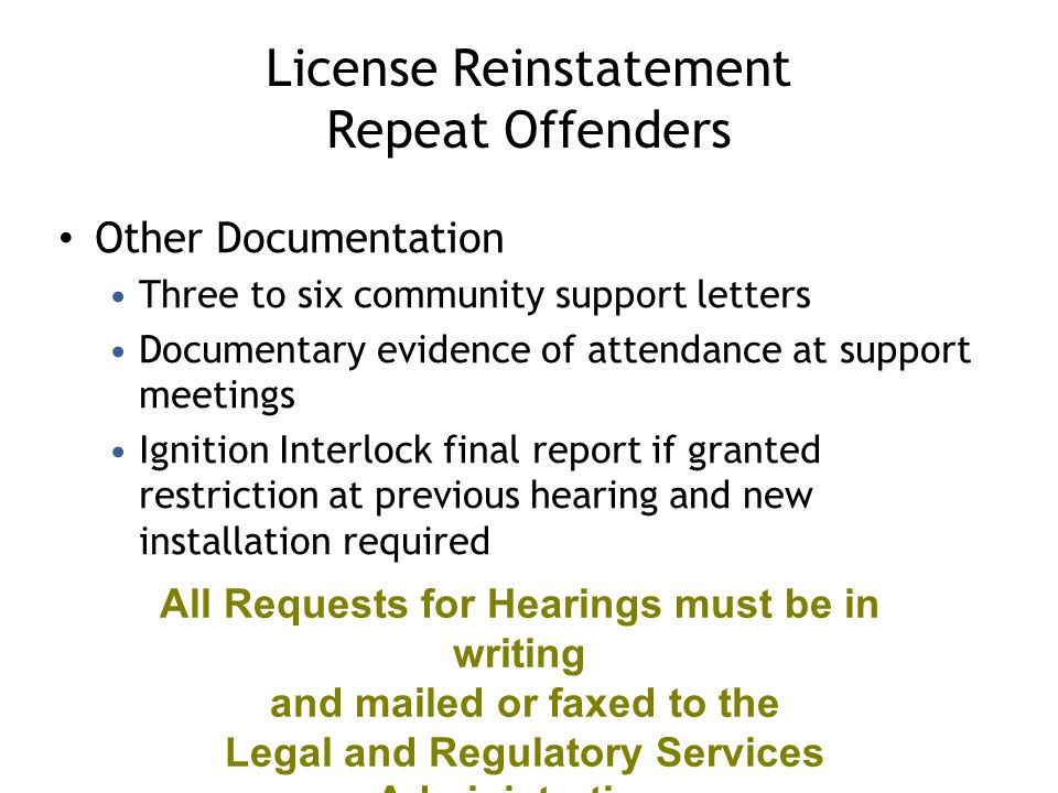 Restricted License Authorization – Repeat Offenders Received in mail within one month of hearing First Step – have an ignition interlock installed on vehicle Take Installation Certificates and appeal letter to local Sec of State Office (supplied by Provider)