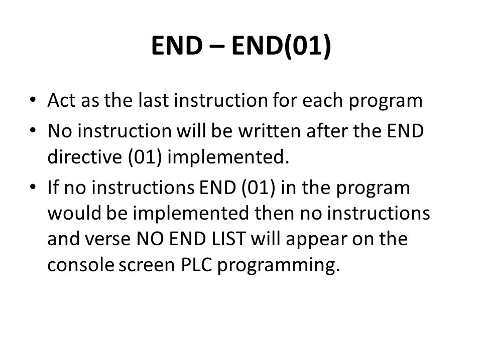 END – END(01) Act as the last instruction for each program No instruction will be written after the END directive (01) implemented.