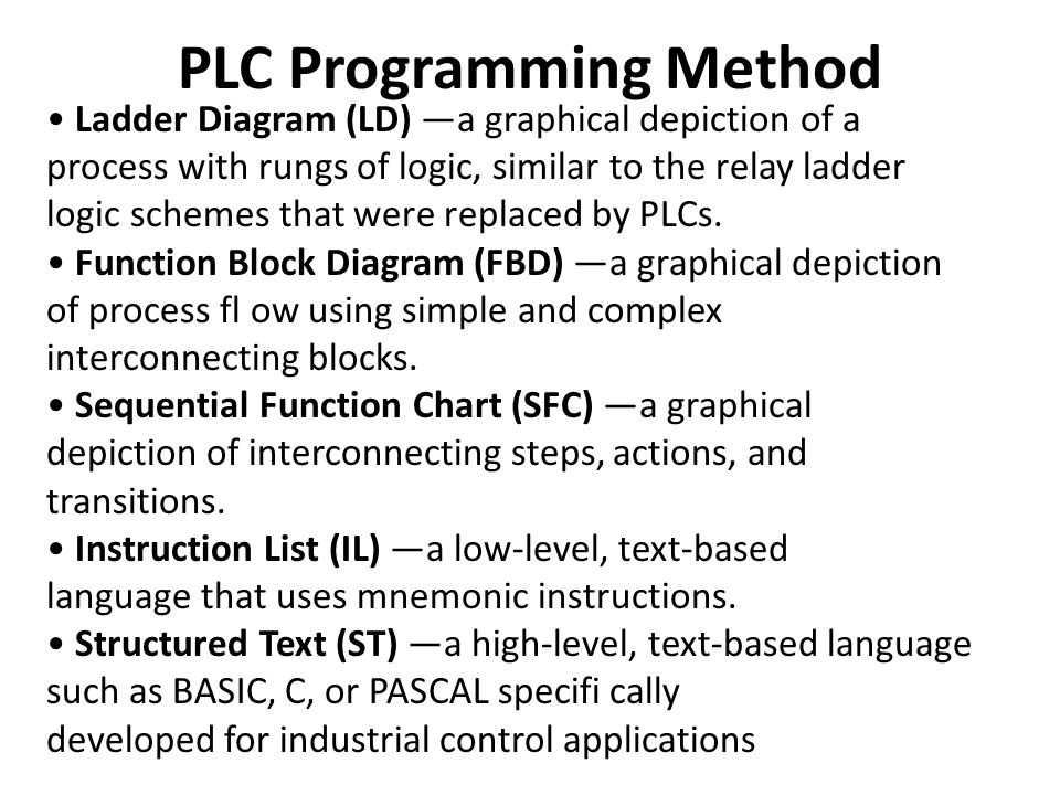 PLC Programming Method Ladder Diagram (LD) —a graphical depiction of a process with rungs of logic, similar to the relay ladder logic schemes that were replaced by PLCs.