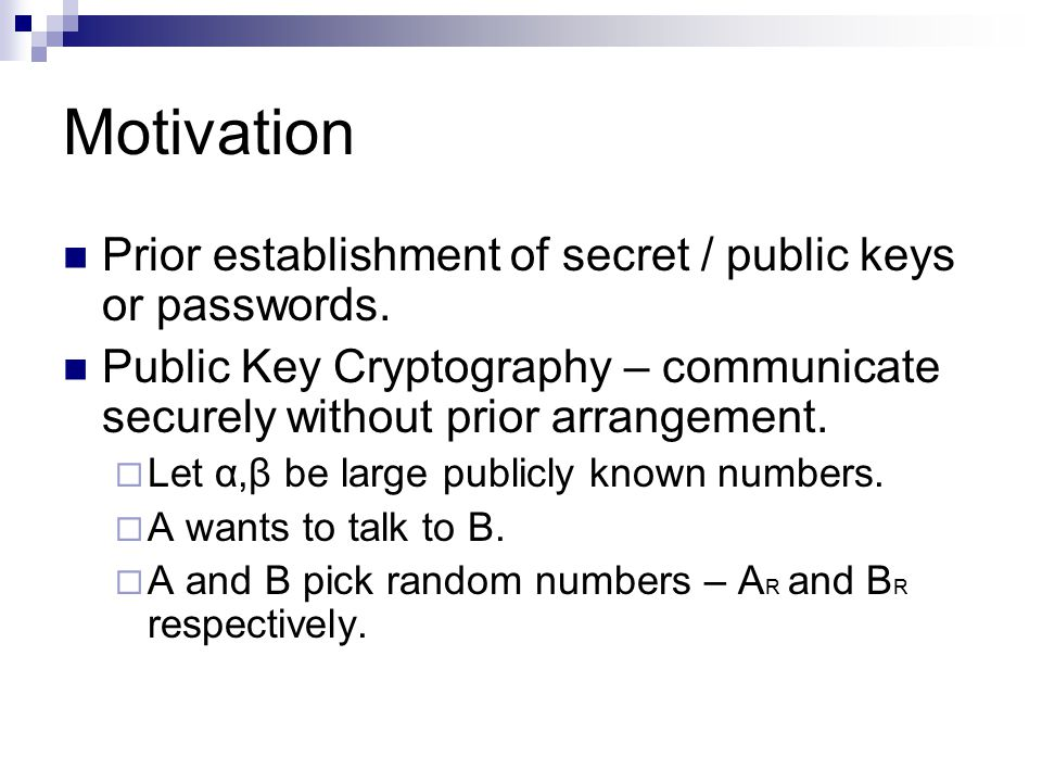 Motivation Prior establishment of secret / public keys or passwords.