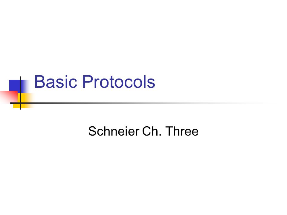 Basic Protocols Schneier Ch. Three