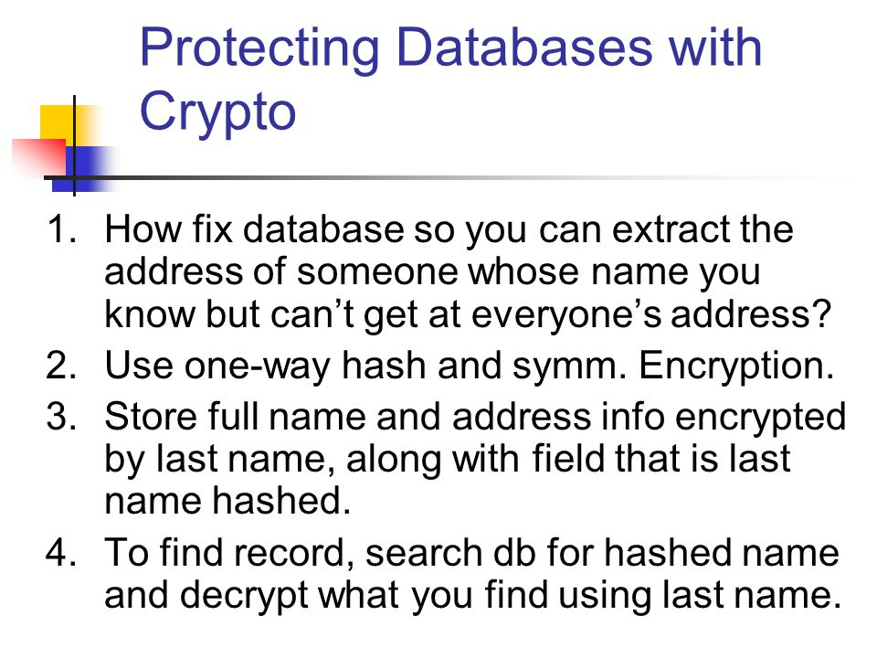 Protecting Databases with Crypto 1.How fix database so you can extract the address of someone whose name you know but can't get at everyone's address?