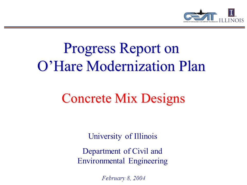 Progress Report on O'Hare Modernization Plan February 8, 2004 University of Illinois Department of Civil and Environmental Engineering Concrete Mix Designs