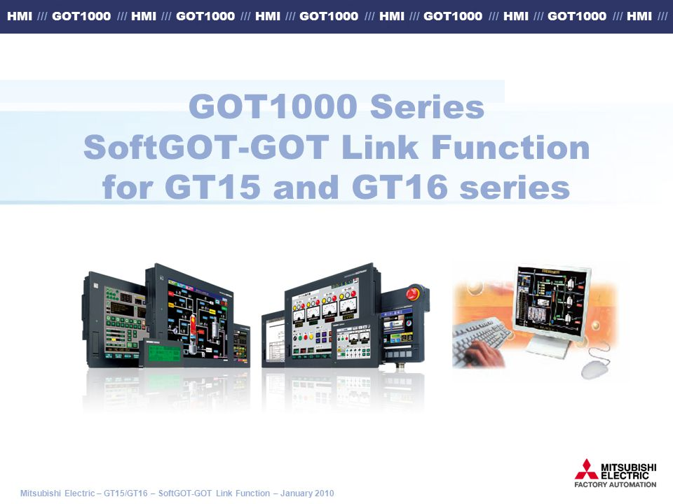 Mitsubishi Electric – GT15/GT16 – SoftGOT-GOT Link Function – January 2010 HMI /// GOT1000 /// HMI /// GOT1000 /// HMI /// GOT1000 /// HMI /// GOT1000 /// HMI /// GOT1000 /// HMI /// GOT1000 Series SoftGOT-GOT Link Function for GT15 and GT16 series