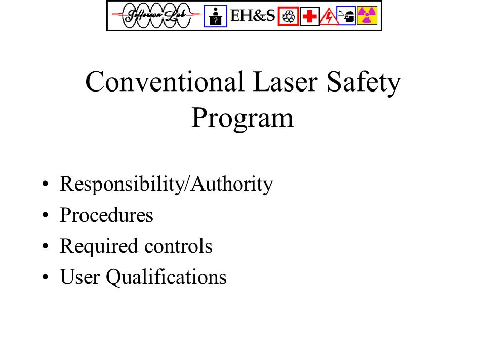 Conventional Laser Safety Program Responsibility/Authority Procedures Required controls User Qualifications