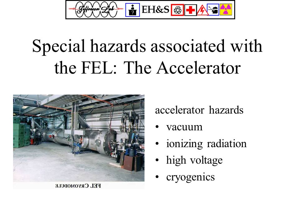 Special hazards associated with the FEL: The Accelerator accelerator hazards vacuum ionizing radiation high voltage cryogenics