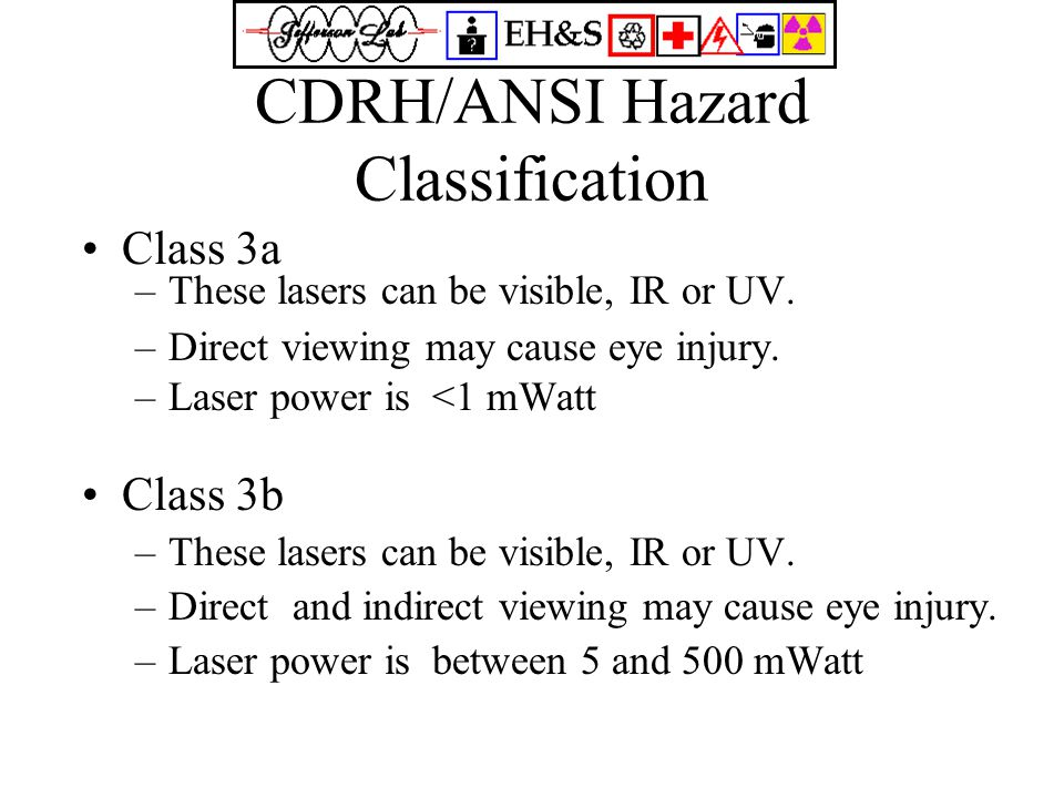 CDRH/ANSI Hazard Classification Class 3a –These lasers can be visible, IR or UV.