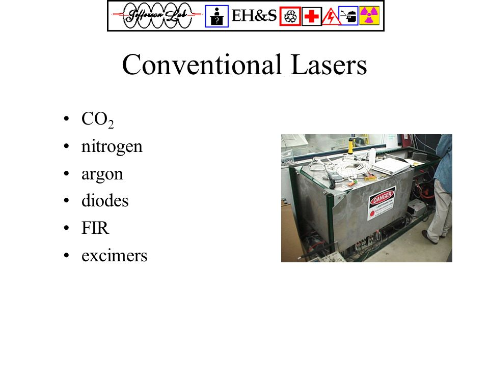 Conventional Lasers CO 2 nitrogen argon diodes FIR excimers