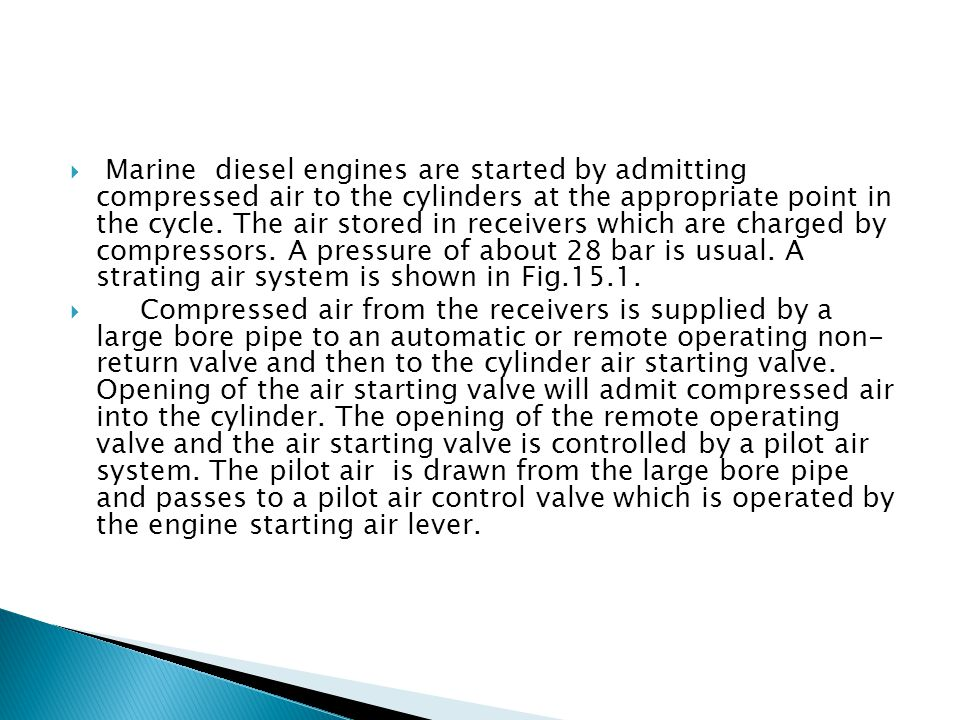  Marine diesel engines are started by admitting compressed air to the cylinders at the appropriate point in the cycle.