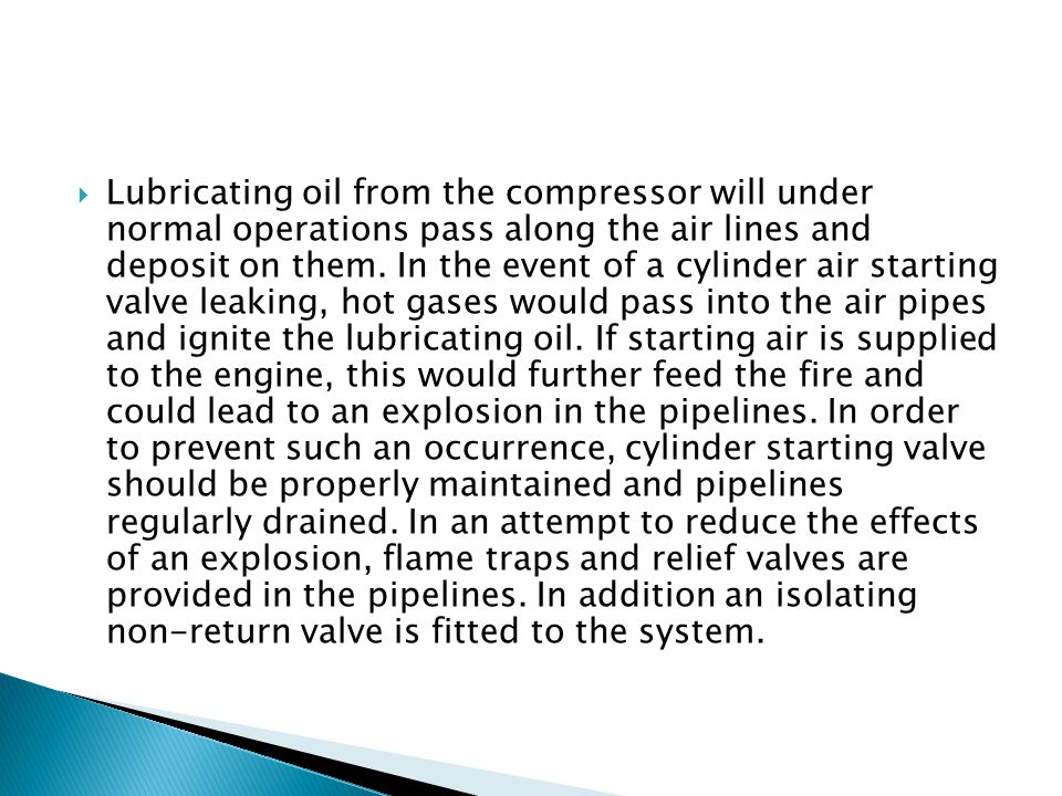  Lubricating oil from the compressor will under normal operations pass along the air lines and deposit on them.