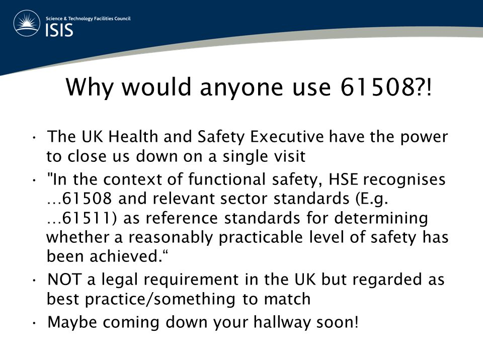 Why would anyone use 61508?! The UK Health and Safety Executive have the power to close us down on a single visit