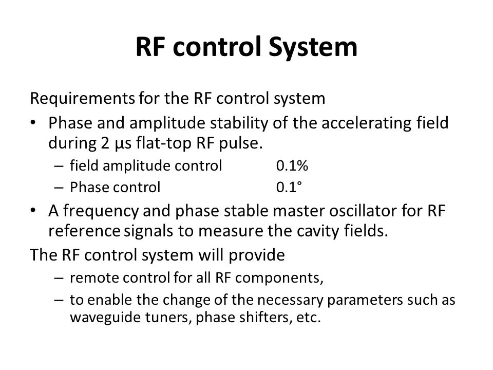 RF control System Requirements for the RF control system Phase and amplitude stability of the accelerating field during 2 µs flat-top RF pulse.