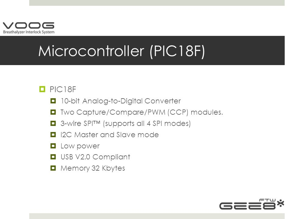 Microcontroller (PIC18F)  PIC18F  10-bit Analog-to-Digital Converter  Two Capture/Compare/PWM (CCP) modules.