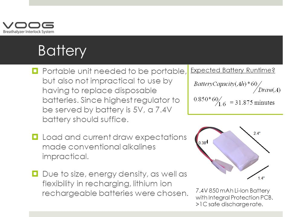 Battery  Portable unit needed to be portable, but also not impractical to use by having to replace disposable batteries.