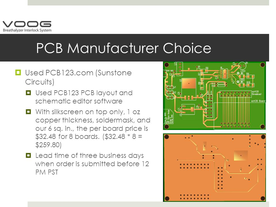 PCB Manufacturer Choice  Used PCB123.com (Sunstone Circuits)  Used PCB123 PCB layout and schematic editor software  With silkscreen on top only, 1 oz copper thickness, soldermask, and our 6 sq.