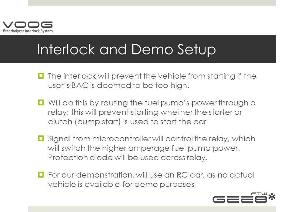 Interlock and Demo Setup  The interlock will prevent the vehicle from starting if the user's BAC is deemed to be too high.