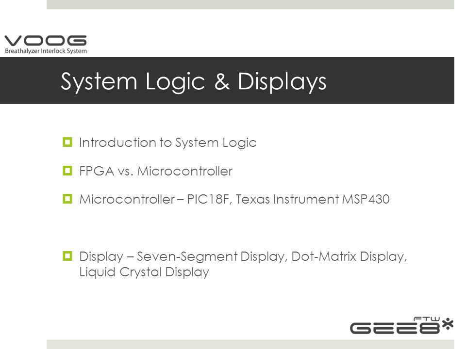 System Logic & Displays  Introduction to System Logic  FPGA vs.