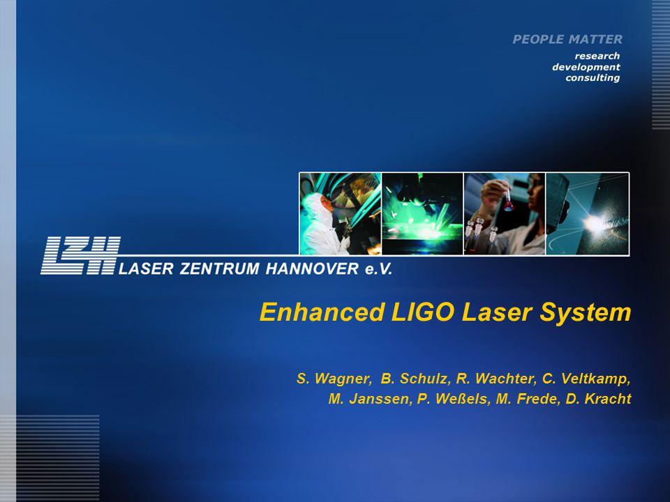 Enhanced LIGO Laser System S. Wagner, B. Schulz, R.