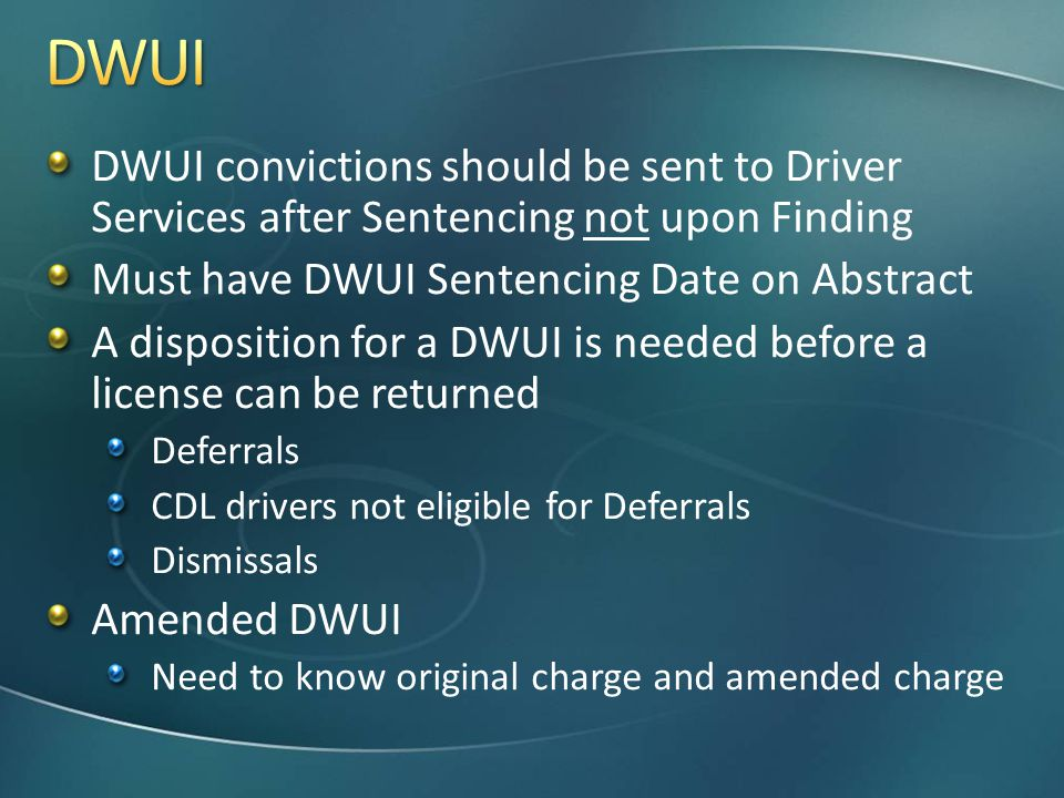 DWUI convictions should be sent to Driver Services after Sentencing not upon Finding Must have DWUI Sentencing Date on Abstract A disposition for a DW