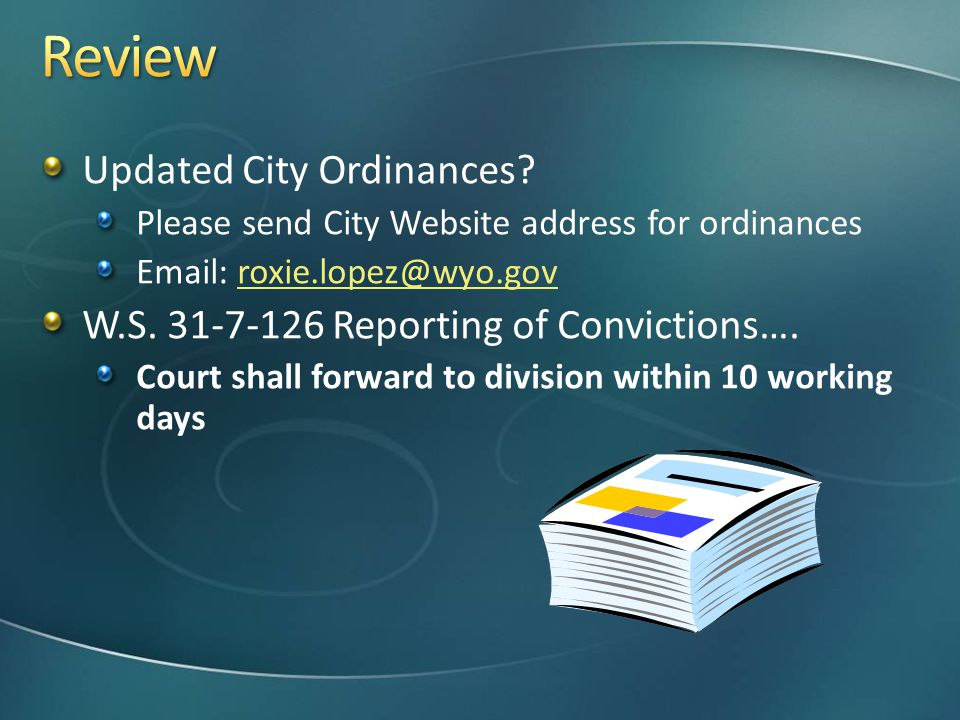 Updated City Ordinances? Please send City Website address for ordinances Email: roxie.lopez@wyo.govroxie.lopez@wyo.gov W.S. 31-7-126 Reporting of Conv