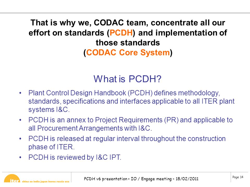 Page 14 PCDH v6 presentation – IO / Engage meeting - 18/02/2011 That is why we, CODAC team, concentrate all our effort on standards (PCDH) and impleme