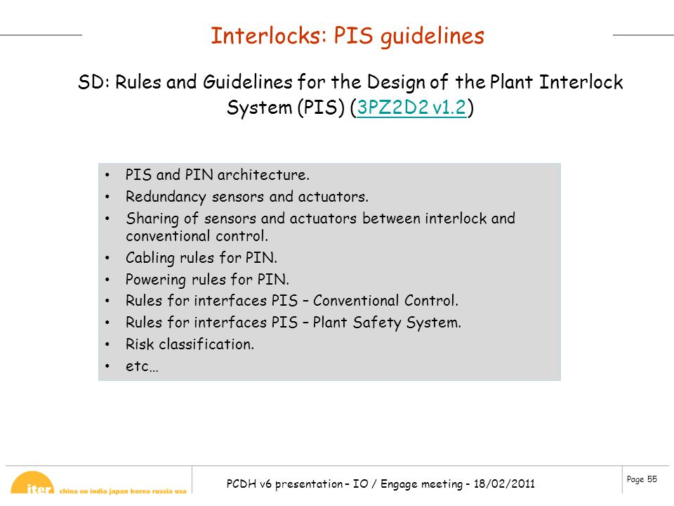Page 55 PCDH v6 presentation – IO / Engage meeting - 18/02/2011 Interlocks: PIS guidelines SD: Rules and Guidelines for the Design of the Plant Interl