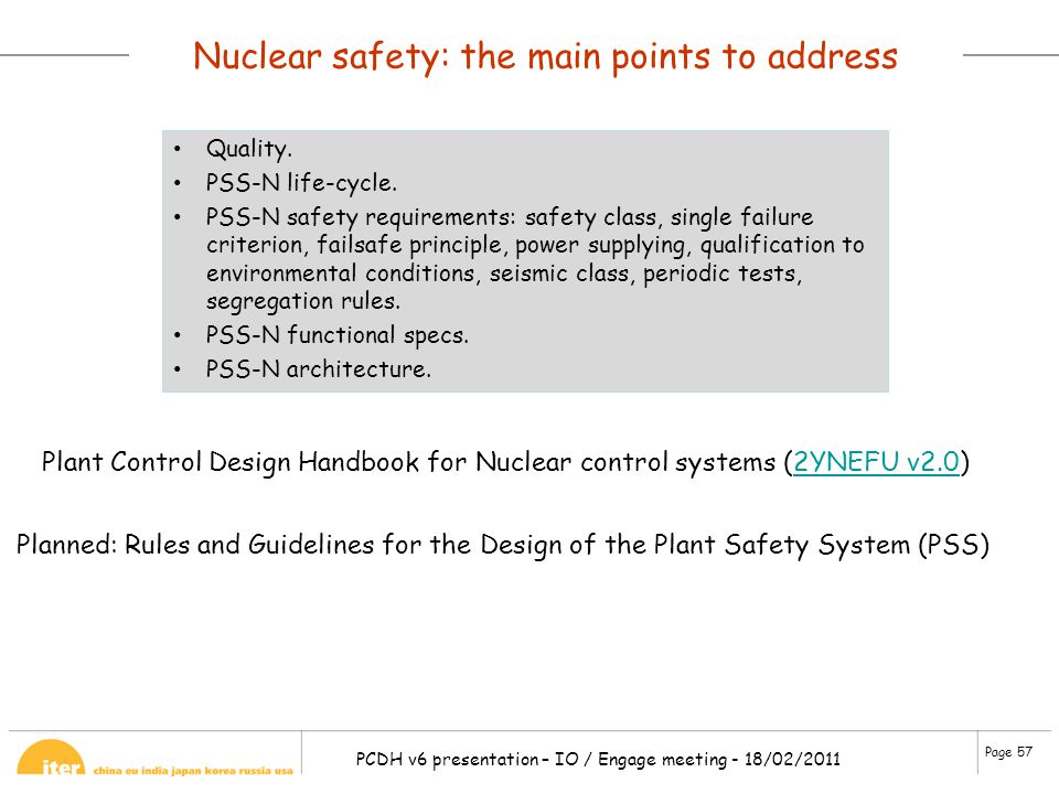 Page 57 PCDH v6 presentation – IO / Engage meeting - 18/02/2011 Nuclear safety: the main points to address Quality. PSS-N life-cycle. PSS-N safety req