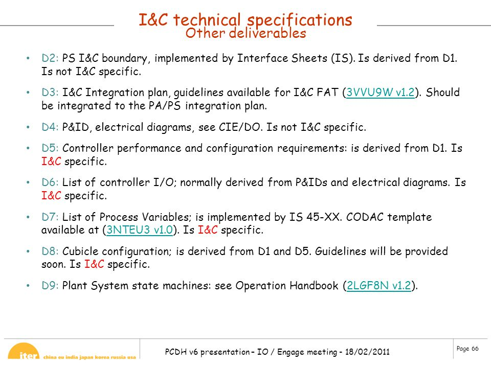 Page 66 PCDH v6 presentation – IO / Engage meeting - 18/02/2011 I&C technical specifications Other deliverables D2: PS I&C boundary, implemented by In